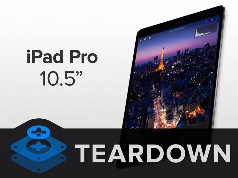 让人流口水的苹果iPad Pro 10.5拆解